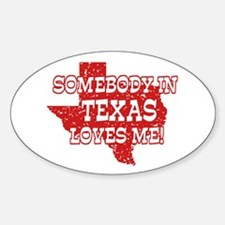 Somebody In Texas Loves Me! Oval Decal