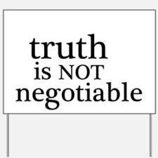 truth is not negotiable Yard Sign