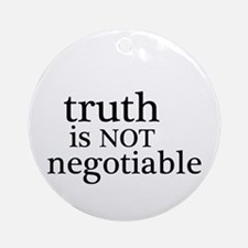 truth is not negotiable Ornament (Round)