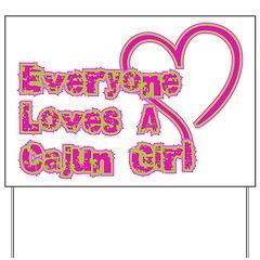 Everyone Loves A Cajun Girl Yard Sign