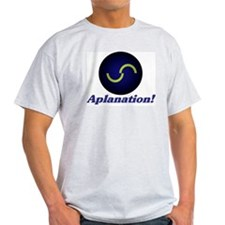 aplanation! T-Shirt