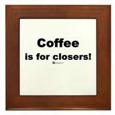 Coffee is for closers! (new) -  Framed Tile