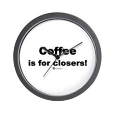 Coffee is for closers! (new) -  Wall Clock