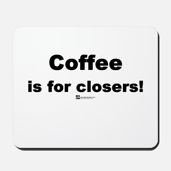 Coffee is for closers! (new) -  Mousepad