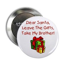 "Leave The Gifts, Take My Brother 2.25"" Button"