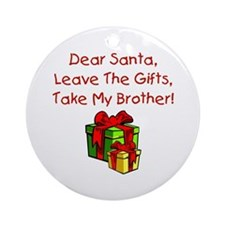 Leave The Gifts, Take My Brother Ornament (Round)