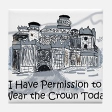 I Have Permission To Wear the Crown T Tile Coaster