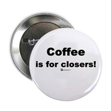 """Coffee is for closers! (new) - 2.25"""" Button (100"""