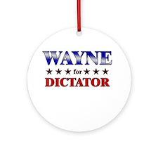 WAYNE for dictator Ornament (Round)