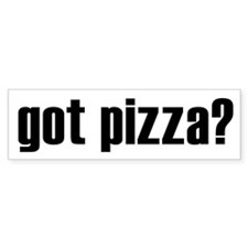 got pizza? Bumper Bumper Sticker