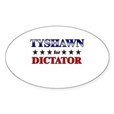 TYSHAWN for dictator Oval Decal