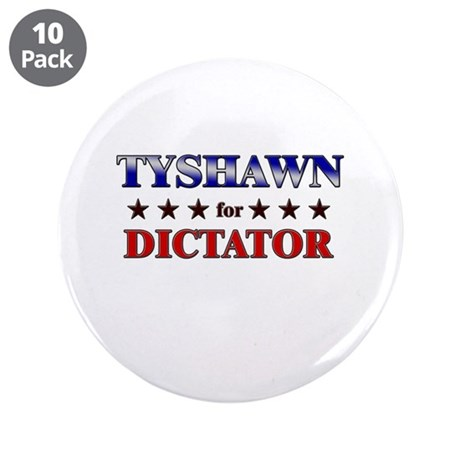 """TYSHAWN for dictator 3.5"""" Button (10 pack)"""