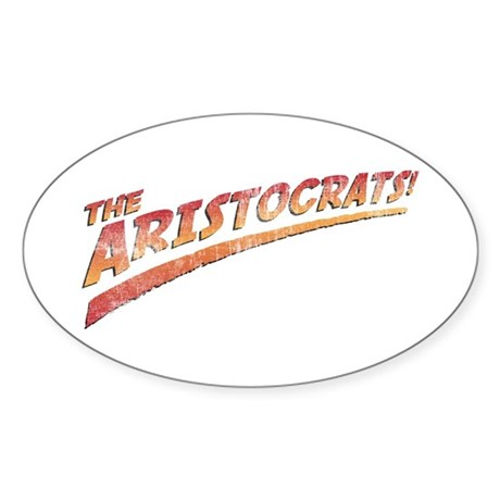 the aristocrats! Oval Sticker