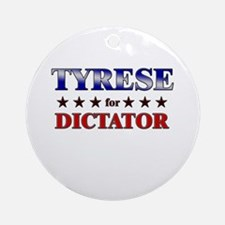 TYRESE for dictator Ornament (Round)