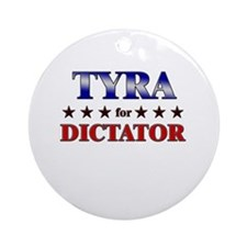 TYRA for dictator Ornament (Round)