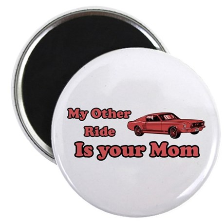 My Other Ride Is your Mom Magnet