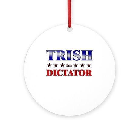 TRISH for dictator Ornament (Round)