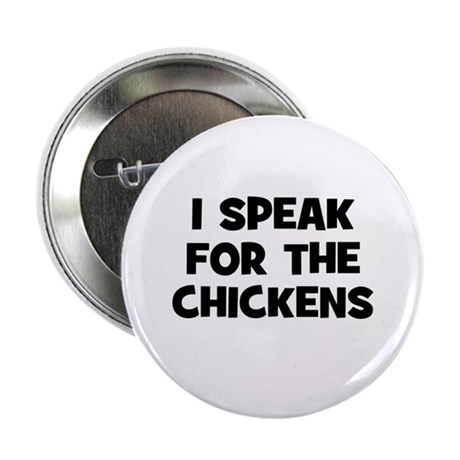 """I Speak For The Chickens 2.25"""" Button"""