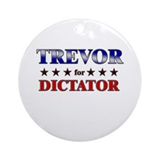 TREVOR for dictator Ornament (Round)