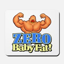 ZERO Baby Fat! - Mousepad
