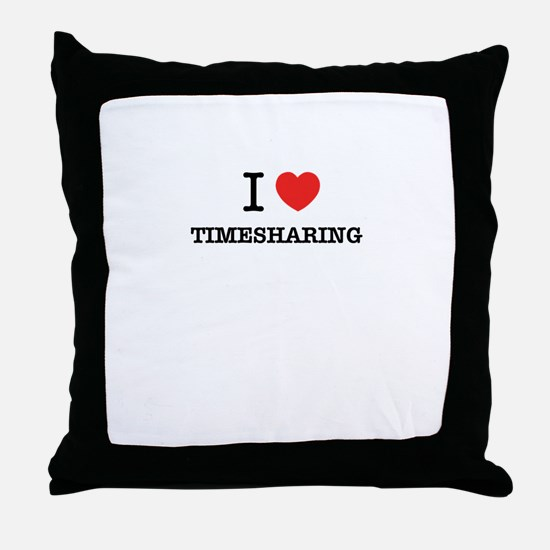 I Love TIMESHARING Throw Pillow