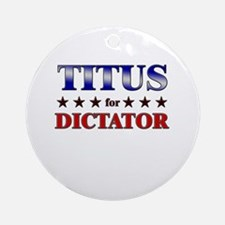 TITUS for dictator Ornament (Round)