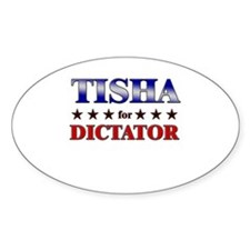 TISHA for dictator Oval Decal
