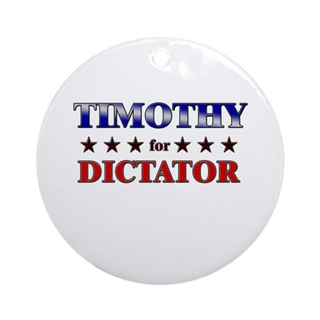 TIMOTHY for dictator Ornament (Round)