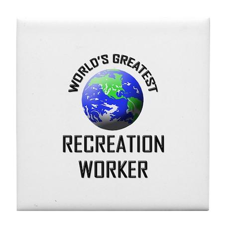World's Greatest RECREATION WORKER Tile Coaster