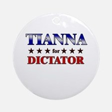 TIANNA for dictator Ornament (Round)
