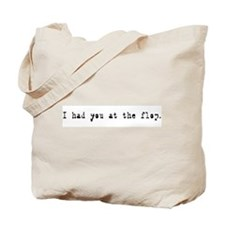 Had You at the Flop Tote Bag