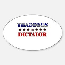 THADDEUS for dictator Oval Decal