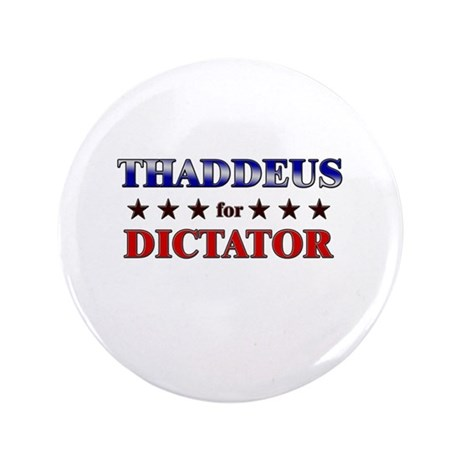 "THADDEUS for dictator 3.5"" Button"