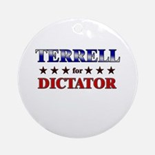 TERRELL for dictator Ornament (Round)