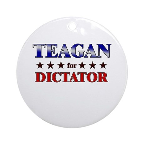 TEAGAN for dictator Ornament (Round)