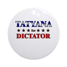 TATYANA for dictator Ornament (Round)