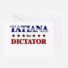 TATIANA for dictator Greeting Card