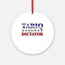 TARIQ for dictator Ornament (Round)