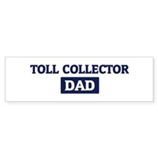 TOLL COLLECTOR Dad Bumper Bumper Sticker