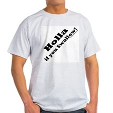 Holla if you Swallow<br /> T-Shirt