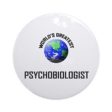 World's Greatest PSYCHOBIOLOGIST Ornament (Round)