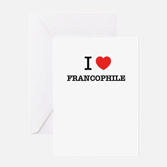 I Love FRANCOPHILE Greeting Cards