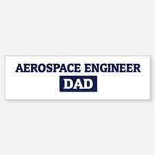 AEROSPACE ENGINEER Dad Bumper Bumper Bumper Sticker