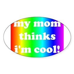 My mom thinks I'm cool pride Oval Decal