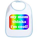 My mom thinks I'm cool pride Bib