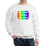 My mom thinks I'm cool pride Sweatshirt
