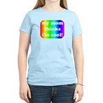 My mom thinks I'm cool pride Women's Pink T-Shirt
