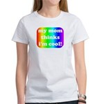My mom thinks I'm cool pride Women's T-Shirt