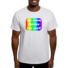 My mom thinks I'm cool pride Ash Grey T-Shirt