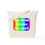 My mom thinks I'm cool pride Tote Bag
